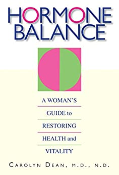 Hormone Balance: A Woman's Guide to Restoring Health and Vitality by [Carolyn Dean]