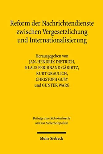 Reform der Nachrichtendienste zwischen Vergesetzlichung und Internationalisierung (Beiträge zum Sicherheitsrecht und zur Sicherheitspolitik)