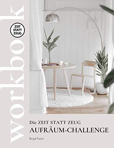 Die ZEIT STATT ZEUG Aufräum-Challenge - Workbook: In 12 Wochen zu mehr Klarheit, Freude und innerer und äußerer Ordnung.