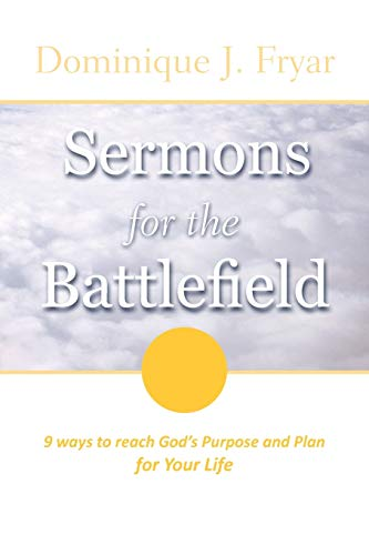 Book: Sermons for the Battlefield - 9 Ways to Reach God's Purpose and Plan For Your Life by Dominique J. Fryar
