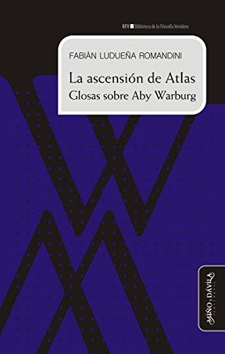 La ascensión de Atlas. Glosas sobre Aby Warburg (Biblioteca de la Filosofía Venidera) (Spanish Edition)