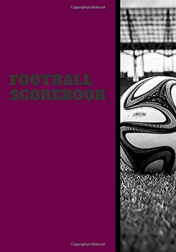 Football Scorebook: Athletic Soccer Training and Score Record Log Sheet, Scoring Notebook Journal for Outdoor Games, Gifts for Footballers, Coaches, ... Many More 7x10 120 Pages. (Football Logbook)
