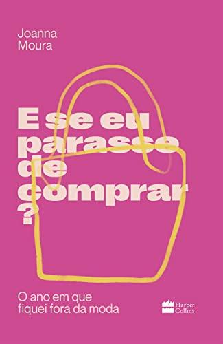 E se eu parasse de comprar?: O ano em que fiquei fora da moda (Portuguese Edition)