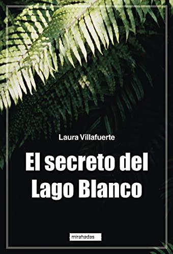 El secreto del Lago Blanco de Laura Villafuerte
