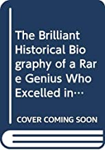 The Brilliant Historical Biography of a Rare Genius Who Excelled in Both the Arts and Science.