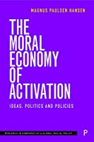 The Moral Economy of Activation: Ideas, Politics and Policies (Research in Comparative & Global Social Policy)