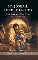 St. Joseph, Tender Father: His Life and His Care for Us Today