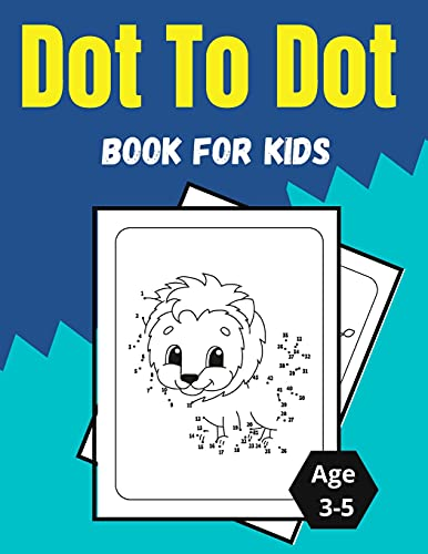 Dot To Dot Book For Kids Age 3-5: Amazing and Fun Dot to Dot Puzzles for Kids, Toddlers, Boys and Girls