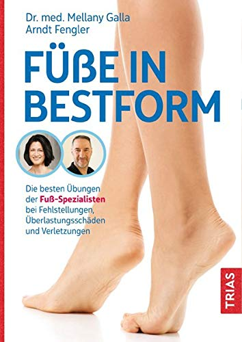 Füße in Bestform: Die besten Übungen der Fuß-Spezialisten bei Fehlstellungen, Überlastungsschäden und Verletzungen