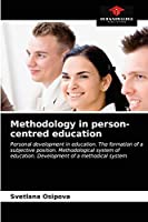 Methodology in person-centred education: Personal development in education. The formation of a subjective position. Methodological system of education. Development of a methodical system