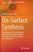 On-Surface Synthesis: Proceedings of the International Workshop On-Surface Synthesis, École des Houches, Les Houches 25-30 May 2014 (Advances in Atom and Single Molecule Machines)