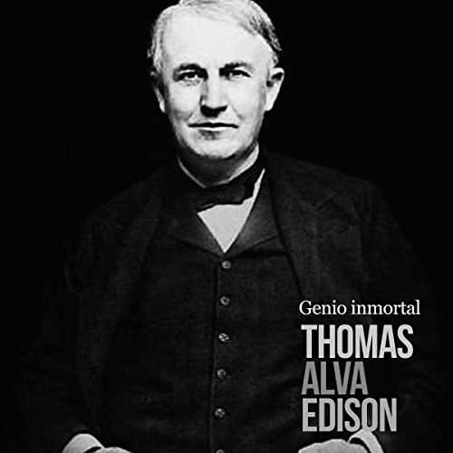Thomas Alva Edison: Genio inmortal [Thomas Alva Edison: Immortal Genius] audiobook cover art