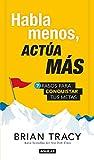 Habla menos, actúa más: 7 pasos para conquistar tus metas / Just Shut Up and Do It! (Spanish Edition)