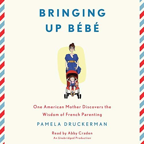 Bringing Up Bebe     One American Mother Discovers the Wisdom of French Parenting              Written by:                                                                                                                                 Pamela Druckerman                               Narrated by:                                                                                                                                 Abby Craden                      Length: 9 hrs and 8 mins     55 ratings     Overall 4.8