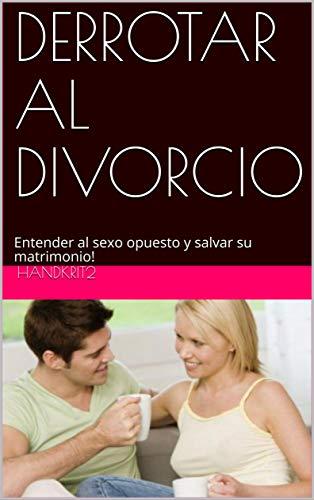 DERROTAR AL DIVORCIO: Entender al sexo opuesto y salvar su matrimonio!