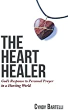 The Heart Healer: God's Response to Personal Prayer in a Hurting World