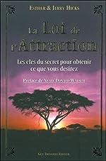 La Loi de l'Attraction - Les clés du secret pour obtenir ce que vous désirez d'Esther Hicks