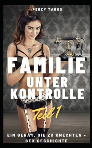 Familie unter Kontrolle Teil 1: Ein Gerät, sie zu knechten - Sex Geschichte