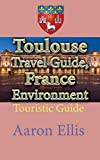 Toulouse Travel Guide, France Environment: Touristic Guide