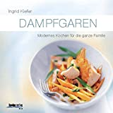 Dampfgaren: Modernes Kochen für die ganze Familie
