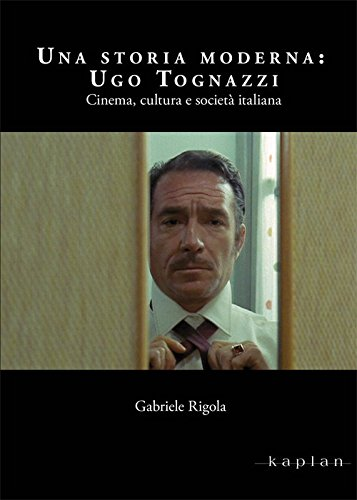 Una storia moderna: Ugo Tognazzi. Cinema, cultura e società italiana