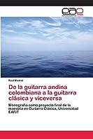 De la guitarra andina colombiana a la guitarra clásica y viceversa