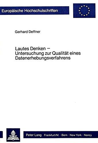 Lautes Denken - Untersuchung zur Qualität eines Datenerhebungsverfahrens (Europäische Hochschulschriften / European University Studies / Publications ... Psychology / Série 6: Psychologie, Band 125)