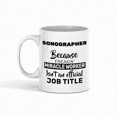 N\A Taza de café para ecografista - Sonographer Because Freakin Miracle Worker no es un Puesto Oficial compañero de Trabajo - Tazas Divertidas Regalos de un Amigo