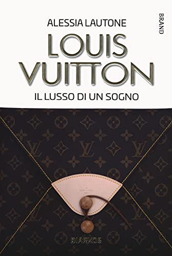 Louis Vuitton. Il lusso di un sogno