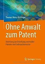 Ohne Anwalt zum Patent: Anleitung zur Erstellung wertvoller Patente und Gebrauchsmuster