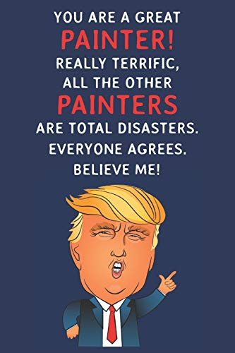 You Are A Great Painter! Really Terrific, All The Other...