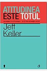 Atitudinea este totul reeditare - Jeff Keller by Jeff Keller (2011-11-09) Paperback