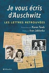 Je vous écris d'Auschwitz par Karen Taieb