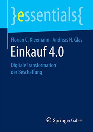 Einkauf 4.0: Digitale Transformation der Beschaffung (essentials)