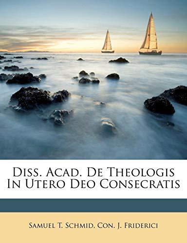 Diss. Acad. de Theologis in Utero Deo Consecratis