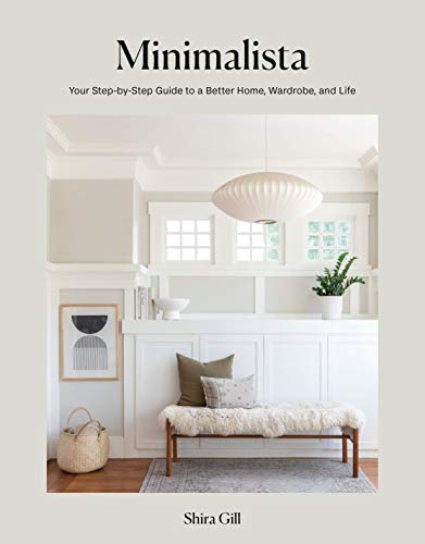 Compare Textbook Prices for Minimalista: Your Step-by-Step Guide to a Better Home, Wardrobe, and Life  ISBN 9781984859273 by Gill, Shira