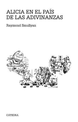 Alicia en el País de las Adivinanzas: Un cuento al estilo de Lewis Carroll para niños de menos de 80 años (Teorema. Serie Mayor)