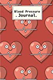 Blood Pressure journal: Record & Monitor Blood Pressure, Pulse, Weight And Blood Sugar at Home l 1 Year 52 Weeks of 4 Readings Per Day