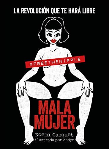 Mala mujer: La revolución que te hará libre (Guías ilustradas)