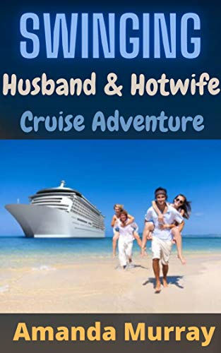 Swinging Husband And hotwife Cruise Adventure: ( dominating dom alpha travel vacation blind date erotcia with submission pet play adult age play pleasure and pain )