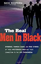 The Real Men In Black: Evidence, Famous Cases, and True Stories of These Mysterious Men and their Connection to UFO Phenomena