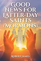 Good News for Latter-Day Saints (Mormons)