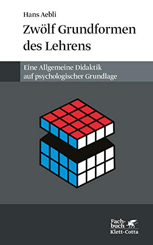 Zwölf Grundformen des Lehrens: Eine Allgemeine Didaktik auf psychologischer Grundlage. Medien und Inhalte didaktischer Kommunikation, der Lernzyklus