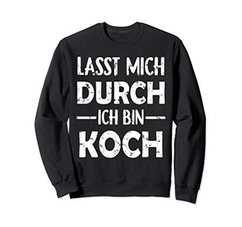 Lasst Mich Durch Ich Bin Koch T Shirt Sweatshirt