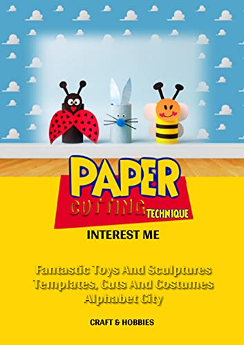 Paper Cutting Techniques Interest Me: Fantastic Toys And Sculptures Templates, Cuts And Costumes (English Edition)