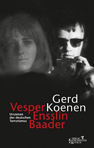 Buchseite und Rezensionen zu 'Vesper, Ensslin, Baader: Urszenen des deutschen Terrorismus' von Koenen, Gerd