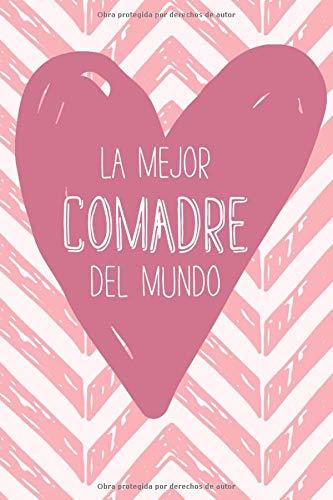 La Mejor Comadre Del Mundo: Regalo para la Comadre/Madrina. Lined Journal / Notebook.