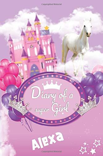 Diary of a Super Girl Alexa: Cute Custom Notebook for Alexa.  -  6 x 9 in 150 Pages for a Super Girl (Customized Diary for a Super Princess)