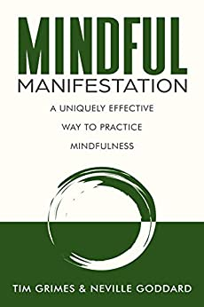 Mindful Manifestation: A Uniquely Effective Way to Practice Mindfulness (Relax with Neville) by [Neville Goddard, Tim Grimes]