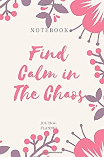 Find Calm in The Chaos. Notebook Journal Planner: Journal for Anxiety and Depression / Gratitude Journaling / Affirmation Pages / Positive Thinking Checklists & More